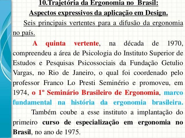 10.Trajetória da Ergonomia no Brasil: Aspectos expressivos da aplicação em Design. A quinta vertente, na década de 1970, c...