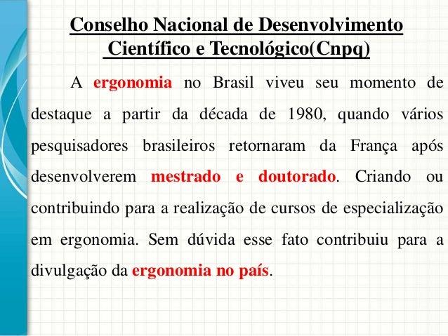 Conselho Nacional de Desenvolvimento Científico e Tecnológico(Cnpq) A ergonomia no Brasil viveu seu momento de destaque a ...