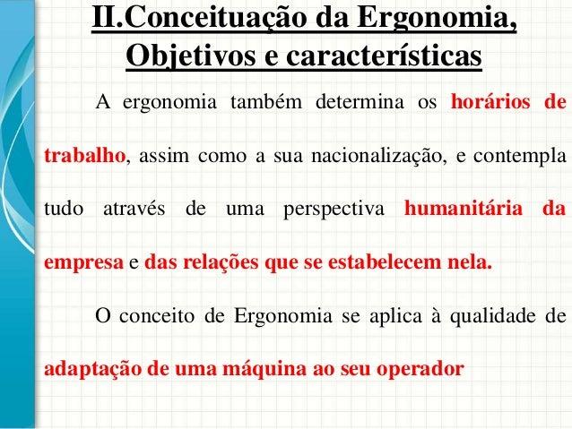 A ergonomia também determina os horários de trabalho, assim como a sua nacionalização, e contempla tudo através de uma per...