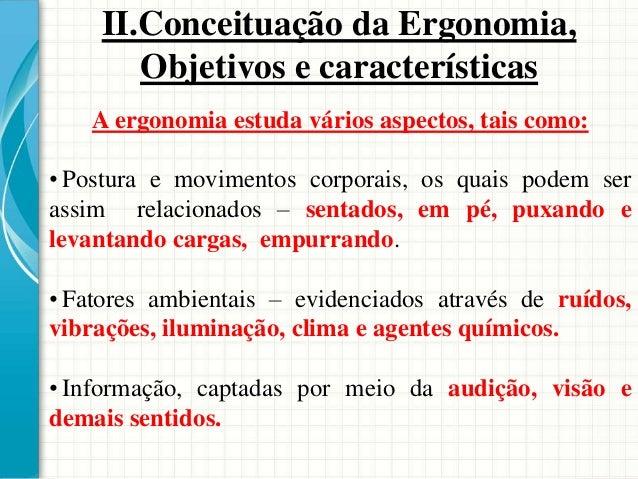 A ergonomia estuda vários aspectos, tais como: • Postura e movimentos corporais, os quais podem ser assim relacionados – s...