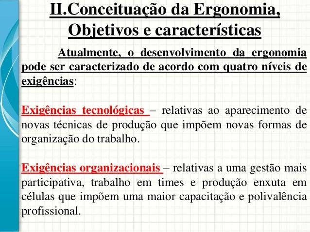 Atualmente, o desenvolvimento da ergonomia pode ser caracterizado de acordo com quatro níveis de exigências: Exigências te...