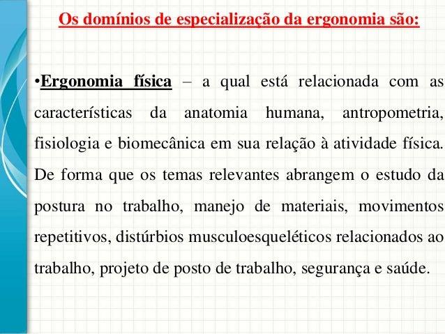 Os domínios de especialização da ergonomia são: •Ergonomia física – a qual está relacionada com as características da anat...