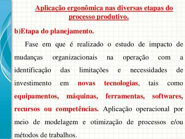 Aplicação ergonômica nas diversas etapas do processo produtivo. b)Etapa do planejamento. Fase em que é realizado o estudo ...