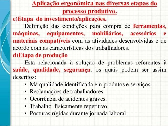 Aplicação ergonômica nas diversas etapas do processo produtivo. c)Etapa do investimento/aplicações. Definição das condiçõe...