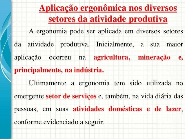 Aplicação ergonômica nos diversos setores da atividade produtiva A ergonomia pode ser aplicada em diversos setores da ativ...