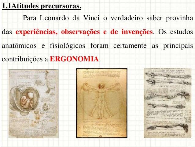 1.1Atitudes precursoras. Para Leonardo da Vinci o verdadeiro saber provinha das experiências, observações e de invenções. ...