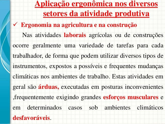 Aplicação ergonômica nos diversos setores da atividade produtiva  Ergonomia na agricultura e na construção Nas atividades...