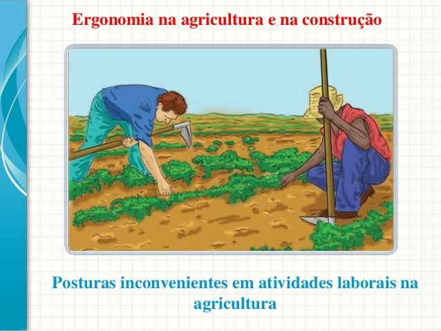 Posturas inconvenientes em atividades laborais na agricultura Ergonomia na agricultura e na construção