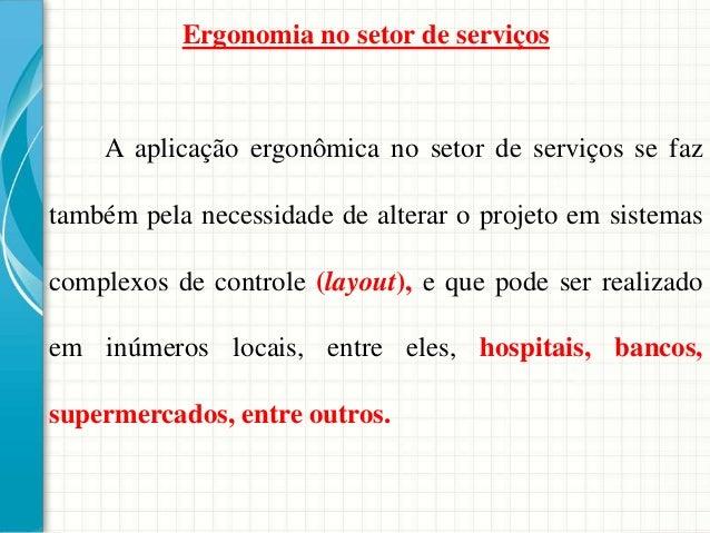 A aplicação ergonômica no setor de serviços se faz também pela necessidade de alterar o projeto em sistemas complexos de c...
