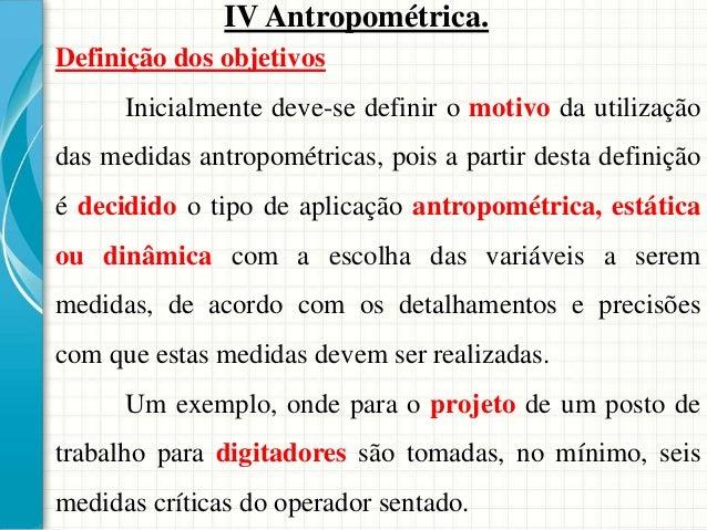 Medida antropométrica funcional – este tipo de medida está relacionado com a execução de tarefas específicas, devido ao fa...