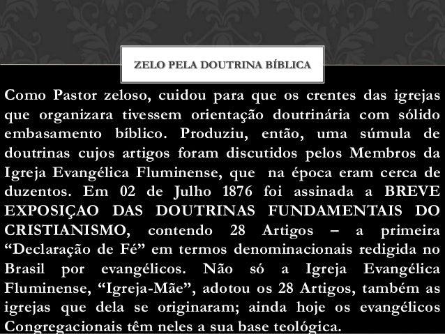 ZELO PELA DOUTRINA BÍBLICA  Como Pastor zeloso, cuidou para que os crentes das igrejas que organizara tivessem orientação ...