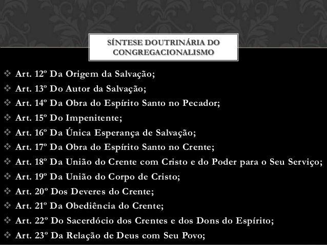 SÍNTESE DOUTRINÁRIA DO CONGREGACIONALISMO               Art. 12º Da Origem da Salvação; Art. 13º Do Autor da S...