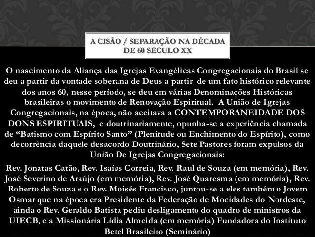 A CISÃO / SEPARAÇÃO NA DÉCADA DE 60 SÉCULO XX  O nascimento da Aliança das Igrejas Evangélicas Congregacionais do Brasil s...