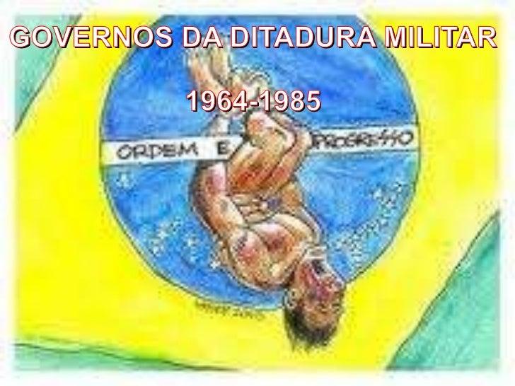 GOVERNOS DA DITADURA MILITAR 1964-1985