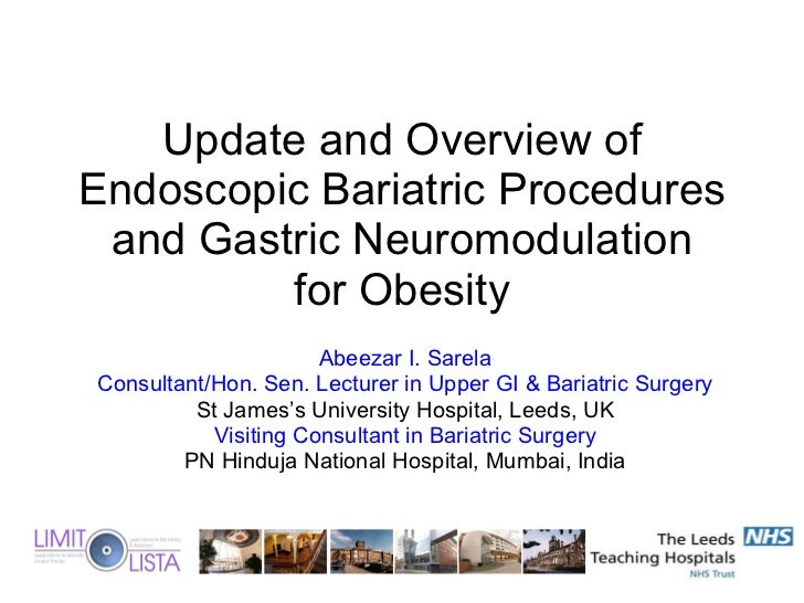 Abeezar I. Sarela Consultant/Hon. Sen. Lecturer in Upper GI & Bariatric Surgery St James's University Hospital, Leeds, UK ...