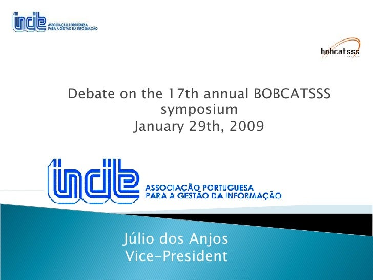 Debate on the 17th annual BOBCATSSS symposium January 29th, 2009 Júlio dos Anjos Vice-President
