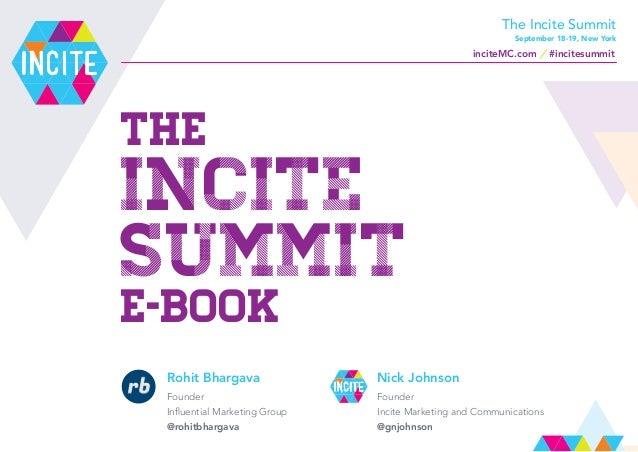 The Incite Summit e-Book Rohit Bhargava Founder Influential Marketing Group @rohitbhargava Nick Johnson Founder Incite Mar...