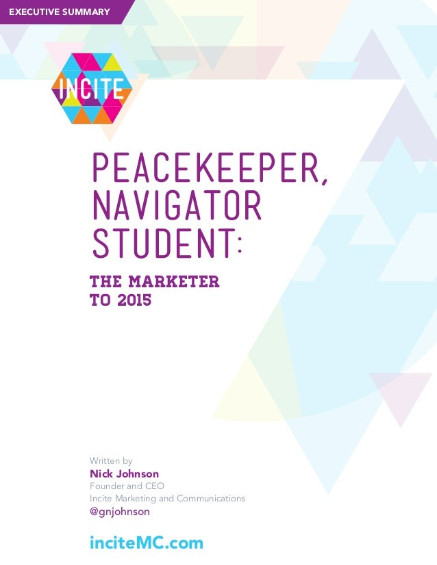 EXECUTIVE SUMMARY  iNcite  PEACEKEEPER, PeackeePer, NAVIGATOR Navigator, STUDENT: StudeNt: The MarkeTer To 2015  Written b...