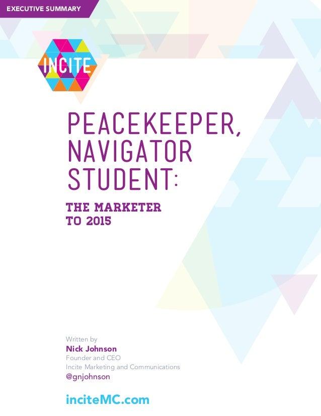 EXECUTIVE SUMMARY  iNcite  PEACEKEEPER, PeackeePer, NAVIGATOR Navigator, STUDENT: StudeNt: The MarkeTer To 2015  Written b...