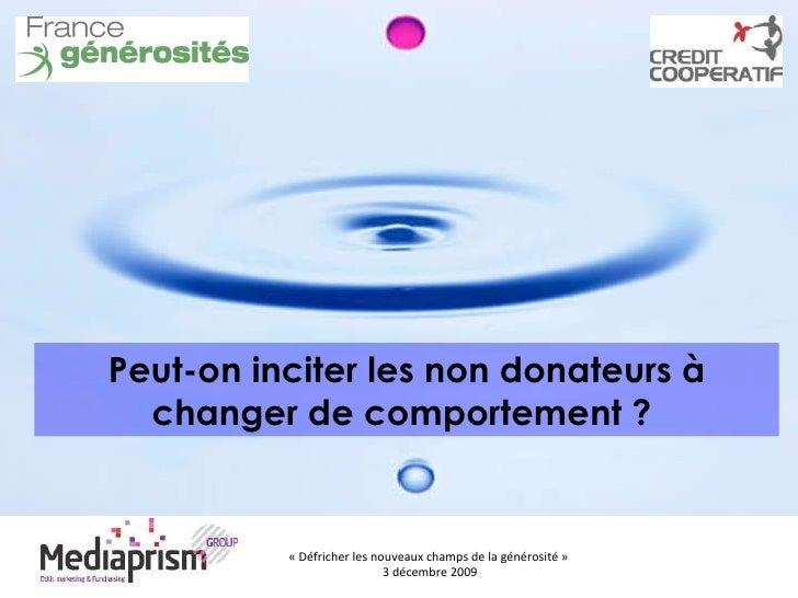 «Défricher les nouveaux champs de la générosité»  3 décembre 2009 Peut-on inciter les non donateursà changer de comport...