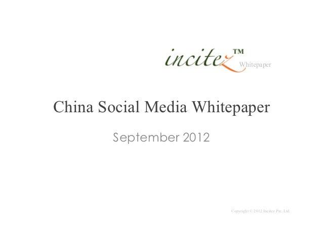 WhitepaperChina Social Media Whitepaper        September 2012                         Copyright © 2012 Incitez Pte. Ltd.