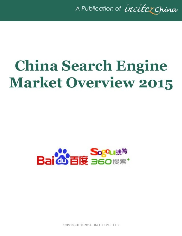 COPYRIGHT  ©  2014  ·∙  INCITEZ  PTE.  LTD. A Publication of China Search Engine Market Overview 2015 A STATI...