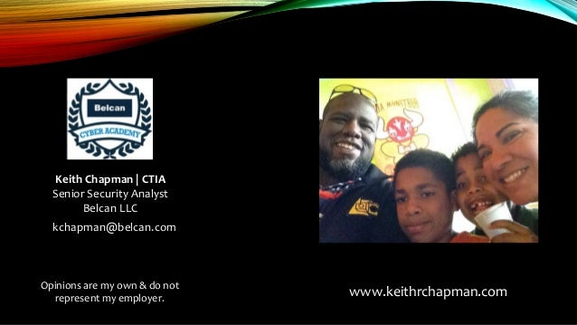 Keith Chapman | CTIA Senior Security Analyst Belcan LLC kchapman@belcan.com www.keithrchapman.com Opinions are my own & do...