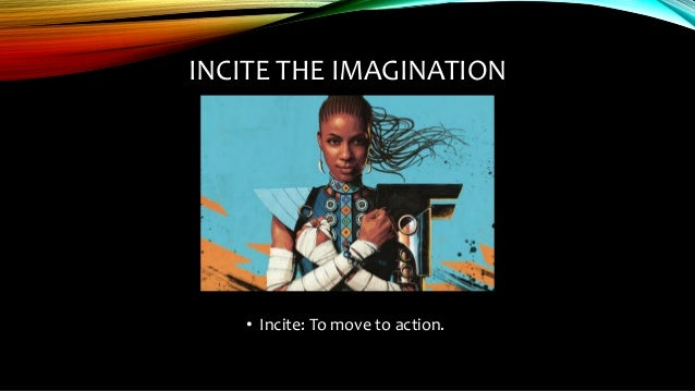 INCITE THE IMAGINATION OF THE NEXT GENERATION SO THAT THEY CAN SEE THEIR FUTURE DIFFERENTLY