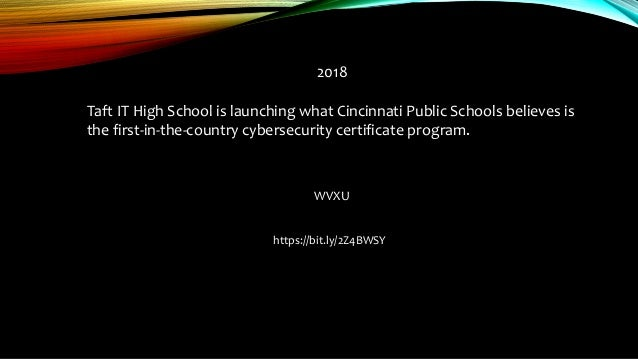 2018 Taft IT High School is launching what Cincinnati Public Schools believes is the first-in-the-country cybersecurity ce...