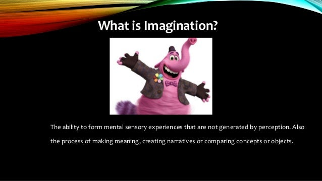 What is Imagination? The ability to form mental sensory experiences that are not generated by perception. Also the process...