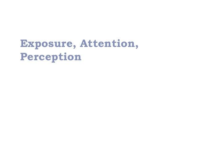 Exposure, Attention,Perception