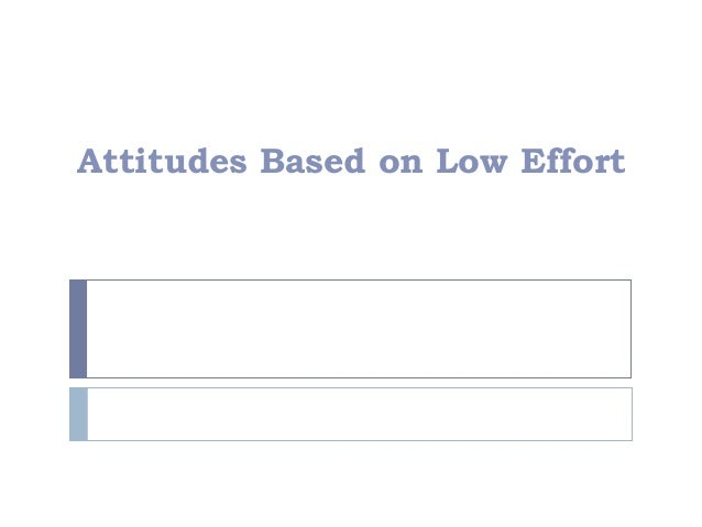 Attitudes Based on Low Effort