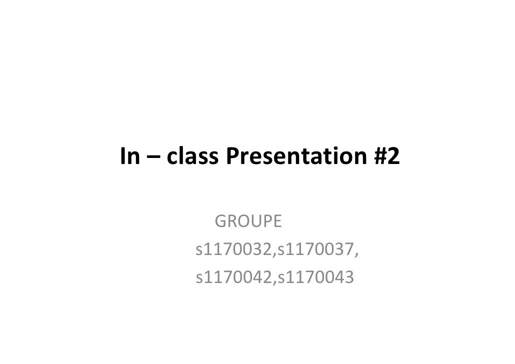 In – class Presentation #2          GROUPE       s1170032,s1170037,       s1170042,s1170043
