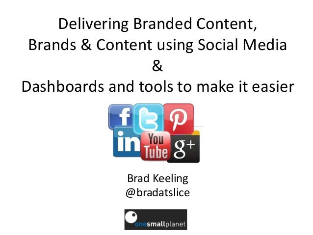 Delivering Branded Content, Brands & Content using Social Media & Dashboards and tools to make it easier Brad Keeling @bra...