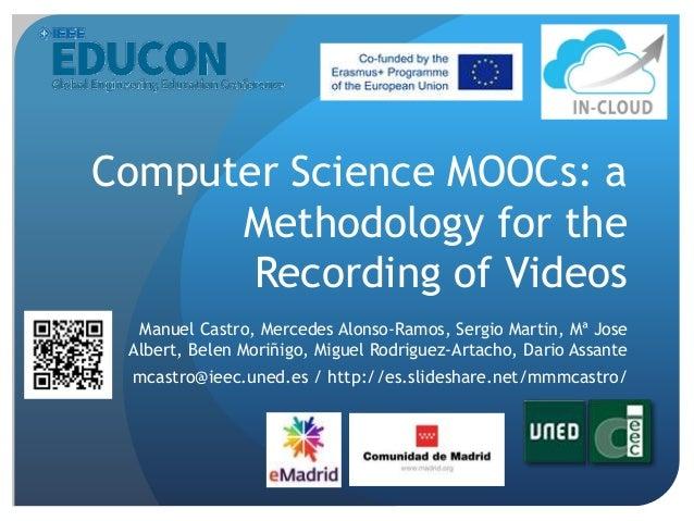 Computer Science MOOCs: a Methodology for the Recording of Videos Manuel Castro, Mercedes Alonso-Ramos, Sergio Martin, Mª ...
