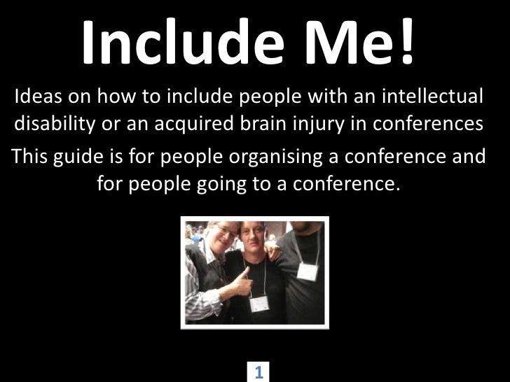 Include Me!<br />Ideas on how to include people with an intellectual disability or an acquired brain injury in conferences...