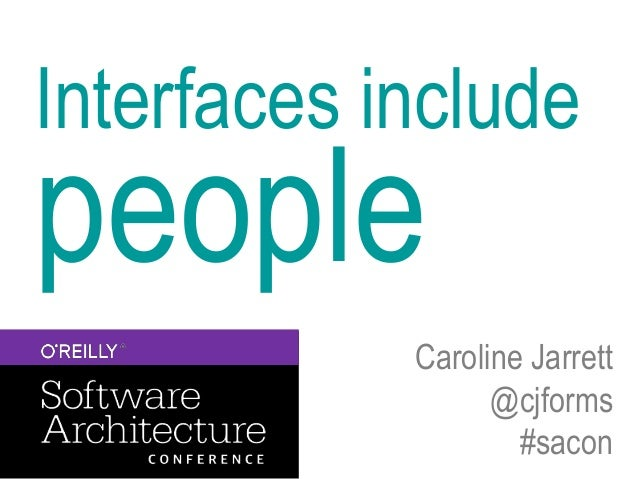 Interfaces include people Caroline Jarrett @cjforms #sacon