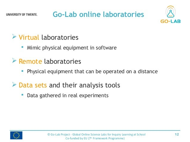  Virtual laboratories  Mimic physical equipment in software  Remote laboratories  Physical equipment that can be opera...