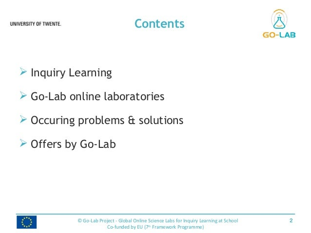  Inquiry Learning  Go-Lab online laboratories  Occuring problems & solutions  Offers by Go-Lab Contents 2© Go-Lab Proj...