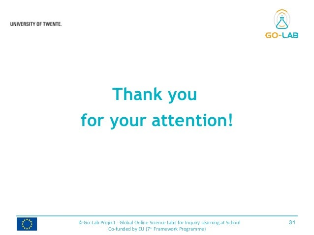 Thank you for your attention! 31© Go-Lab Project - Global Online Science Labs for Inquiry Learning at School Co-funded by ...