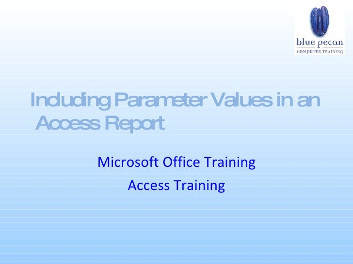 Including Parameter Values in an  Access Report Microsoft Office Training Access Training
