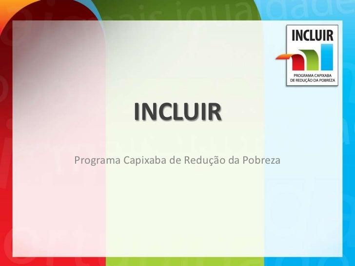 INCLUIRPrograma Capixaba de Redução da Pobreza