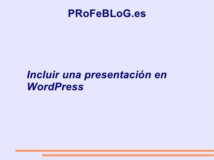 PRoFeBLoG.es Incluir una presentación en WordPress