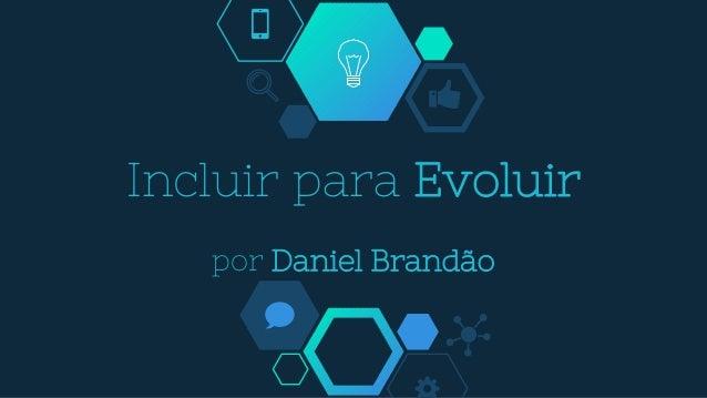 Incluir para Evoluir por Daniel Brandão