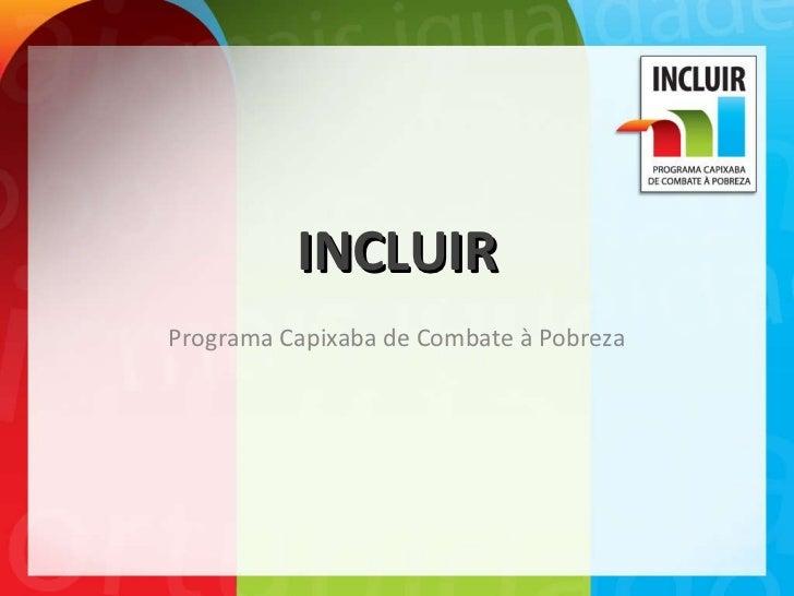 INCLUIR Programa Capixaba de Combate à Pobreza