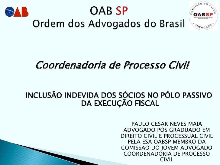Coordenadoria de Processo CivilINCLUSÃO INDEVIDA DOS SÓCIOS NO PÓLO PASSIVO             DA EXECUÇÃO FISCAL                ...