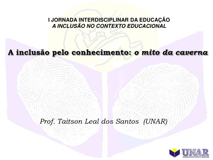 I JORNADA INTERDISCIPLINAR DA EDUCAÇÃO           A INCLUSÃO NO CONTEXTO EDUCACIONALA inclusão pelo conhecimento: o mito da...