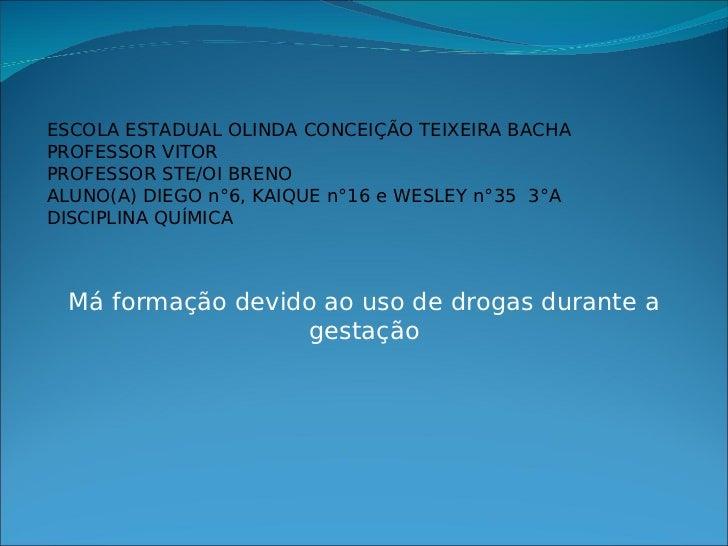 ESCOLA ESTADUAL OLINDA CONCEIÇÃO TEIXEIRA BACHAPROFESSOR VITORPROFESSOR STE/OI BRENOALUNO(A) DIEGO n°6, KAIQUE n°16 e WESL...