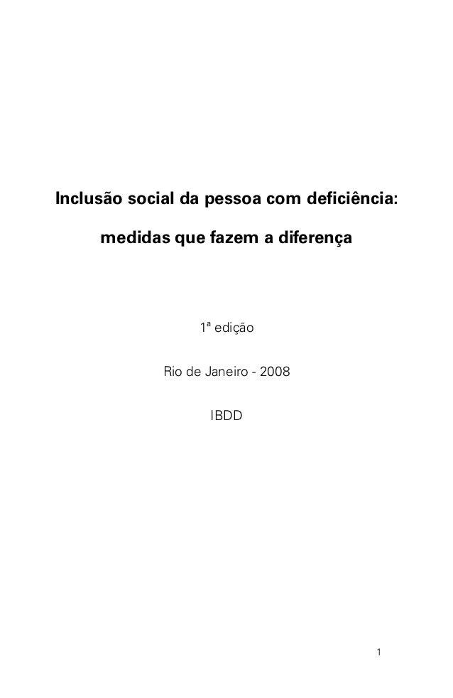 Inclusão social da pessoa com deficiência: medidas que fazem a diferença  1ª edição Rio de Janeiro - 2008 IBDD  1