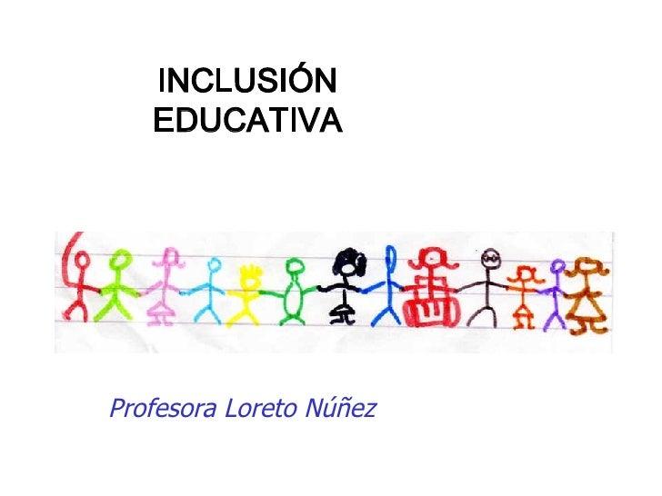 Profesora Loreto Núñez INCLUSIÓN EDUCATIVA